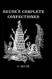 Cover Skuse'S Complete Confectioner
