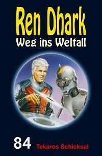 Cover Ren Dhark – Weg ins Weltall 84: Tekaros Schicksal
