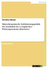 Cover Makroökonomische Stabilisierungspolitik. Die Instabilität des europäischen Währungssystems (Eurokrise)