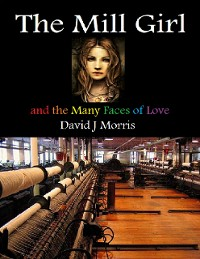 Cover The Mill Girl and the Many Faces of Love