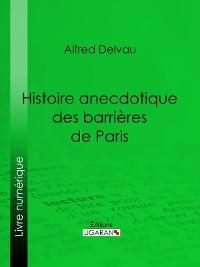 Cover Histoire anecdotique des barrières de Paris