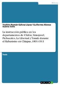 Cover La instrucción pública en los departamentos de Chilón, Simojovel, Pichucalco, La Libertad y Tonalá durante el Rabasismo en Chiapas, 1891-1911