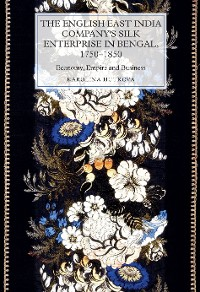 Cover The English East India Company's Silk Enterprise in Bengal, 1750-1850