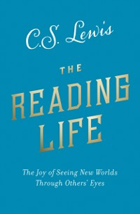 Cover Reading Life: The Joy of Seeing New Worlds Through Others' Eyes