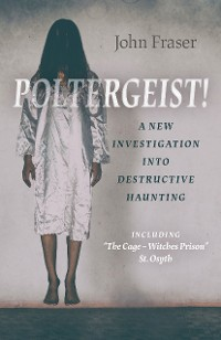 Cover Poltergeist! A New Investigation Into Destructive Haunting
