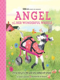 Cover Angel and Her Wonderful Wheels: A true story of a little goat who walked with wheels