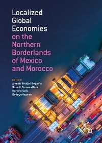 Cover Localized Global Economies on the Northern Borderlands of Mexico and Morocco