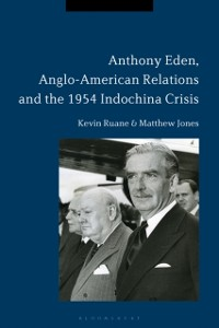 Cover Anthony Eden, Anglo-American Relations and the 1954 Indochina Crisis