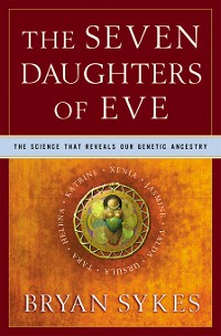 Cover The Seven Daughters of Eve: The Science That Reveals Our Genetic Ancestry