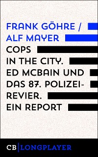Cover Cops in the City. Ed McBain und das 87. Polizeirevier. Ein Report