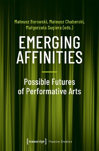 Cover Emerging Affinities - Possible Futures of Performative Arts