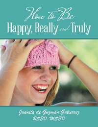Cover How to Be Happy, Really and Truly
