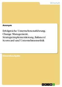 Cover Erfolgreiche Unternehmensführung. Change Management, Strategieimplementierung, Balanced Scorecard und Unternehmensethik