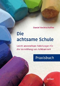 Cover Die achtsame Schule - Praxisbuch