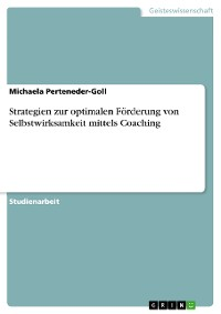 Cover Strategien zur optimalen Förderung von Selbstwirksamkeit mittels Coaching