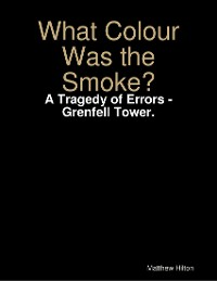 Cover What Colour Was the Smoke? - A Tragedy of Errors - Grenfell Tower.