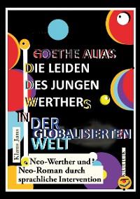 Cover Goethe alias die Leiden des jungen Werthers in der globalisierten Welt
