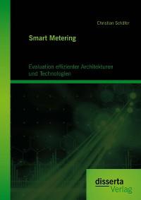 Cover Smart Metering: Evaluation effizienter Architekturen und Technologien