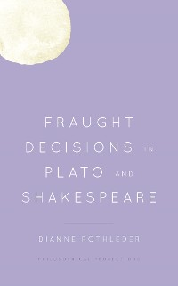 Cover Fraught Decisions in Plato and Shakespeare