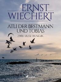 Cover Atli der Bestmann und Tobias - Zwei Erzählungen
