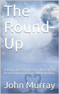 Cover The Round-Up: A Romance of Arizona; Novelized from Edmund Day's Melodrama