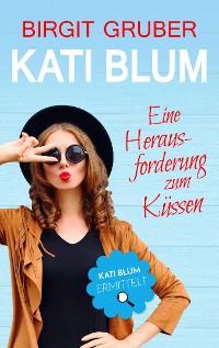 Cover Kati Blum - Eine Herausforderung zum Küssen