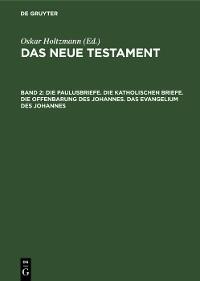 Cover Die Paulusbriefe. Die Katholischen Briefe. Die Offenbarung des Johannes. Das Evangelium des Johannes