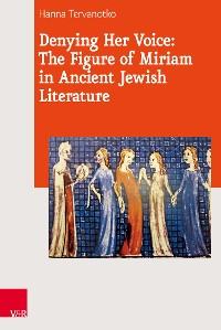 Cover Denying Her Voice: The Figure of Miriam in Ancient Jewish Literature
