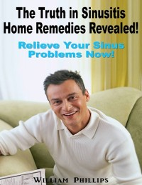 Cover Truth In Sinusitis Home Remedies Revealed: Relief Your Sinus Problems Now!