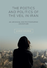 Cover Poetics and Politics of the Veil in Iran