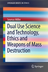Cover Dual Use Science and Technology, Ethics and Weapons of Mass Destruction