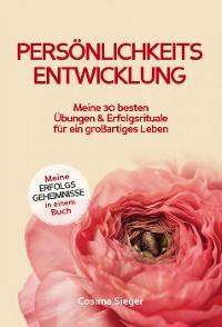 Cover Persönlichkeitsentwicklung: Meine 30 besten Übungen und Erfolgsrituale für ein großartiges Leben!