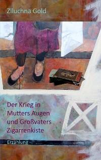 Cover Der Krieg in Mutters Augen und Großvaters Zigarrenkiste