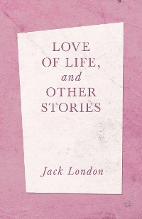 Cover Love of Life, and Other Stories