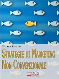 Cover Strategie di Marketing non Convenzionale. Come Imprimere in Maniera Indelebile nella Mente dei Tuoi Clienti il Tuo Brand e i Tuoi Prodotti. (Ebook Italiano - Anteprima Gratis)