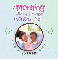 Cover A Morning with My Three Months Old