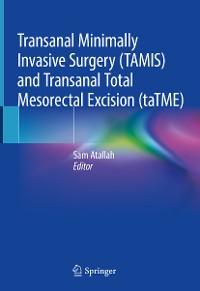Cover Transanal Minimally Invasive Surgery (TAMIS) and Transanal Total Mesorectal Excision (taTME)