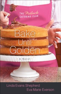 Cover Bake Until Golden (The Potluck Catering Club Book #3)