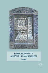 Cover Islam, Modernity, and the Human Sciences