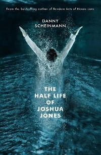 Cover The Half Life of Joshua Jones