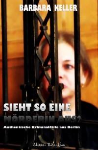 Cover Sieht so eine Mörderin aus? Authentische Kriminalfälle aus Berlin