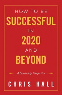 Cover How to Be Successful in 2020 and Beyond