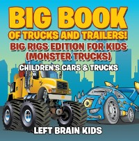 Cover Big Book of Trucks and Trailers! Big Rigs Edition for Kids (Monster Trucks) - Children's Cars & Trucks