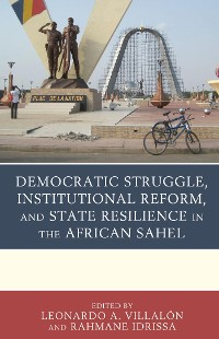 Cover Democratic Struggle, Institutional Reform, and State Resilience in the African Sahel
