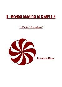 Cover Il Mondo magico di Isabella. Prima parte