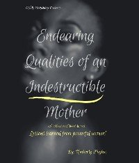 Cover Endearing Qualities of an Indestructible Mother