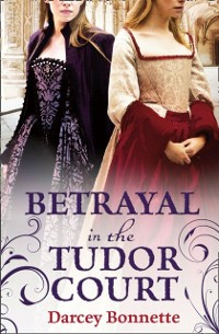 Cover Betrayal in the Tudor Court
