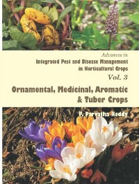 Cover Advances in Integrated Pest and Disease Management in Horticultural Crops Volume-3 (Ornamental, Medicinal, Aromatic and Tuber Crops)