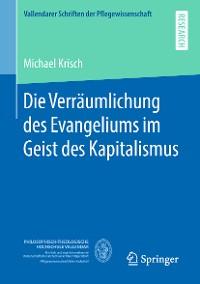 Cover Die Verräumlichung des Evangeliums im Geist des Kapitalismus
