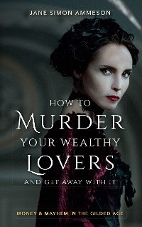 Cover How to Murder Your Wealthy Lovers and Get Away With It